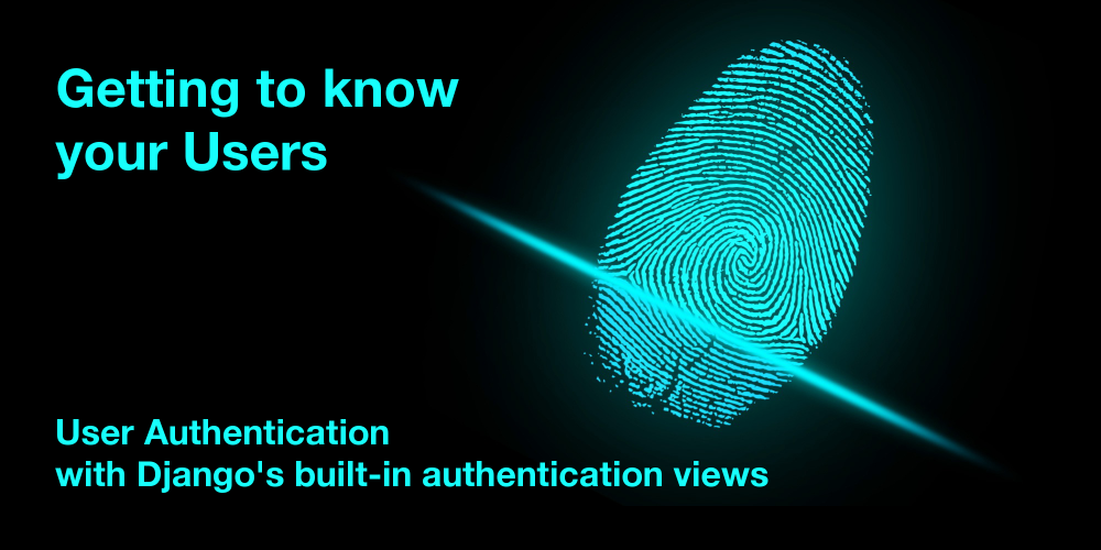 Getting to know your Users - User Authentication with
