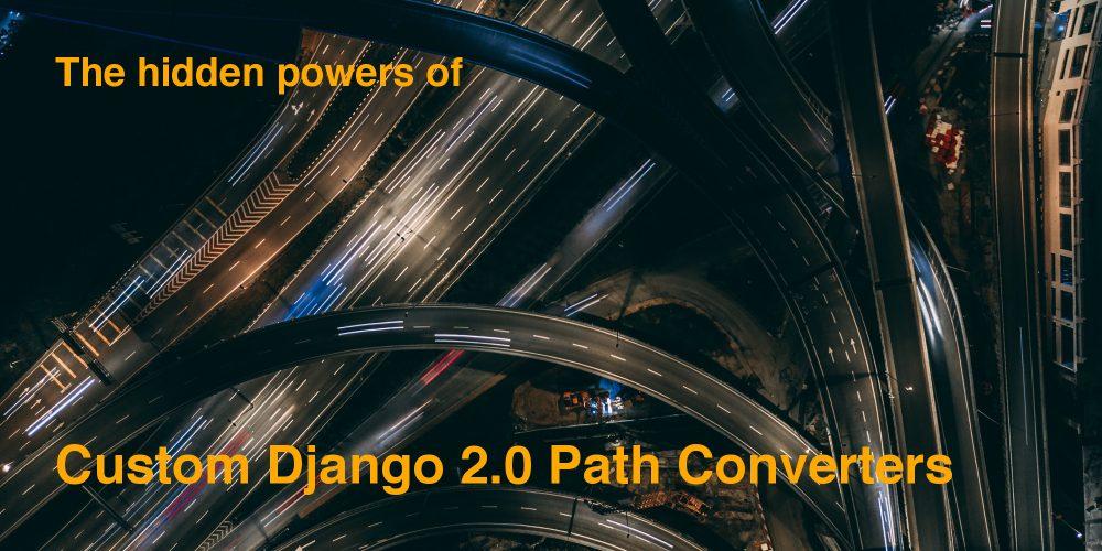 The hidden powers of Custom Django 2 0 Path Converters - Considerate